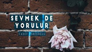 Cahit Zarifoğlu - Sevmek de Yorulur