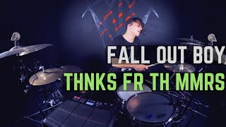 Fall Out Boy - Thnks Fr Th Mmrs - Drum Cover