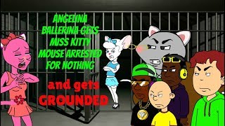 Angelina Ballerina Gets Miss Kitty Mouse arrested for Nothing and Gets Grounded
