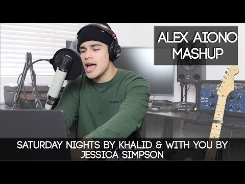 Saturday Nights by Khalid & With You by Jessica Simpson Alex Aiono Mashup