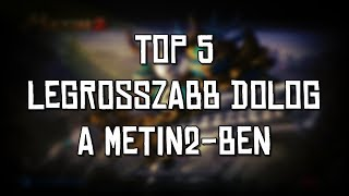 [TOP5] LEGROSSZABB DOLOG A METIN2-BEN