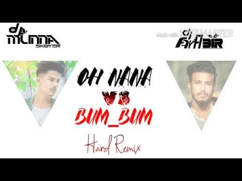 Oh NaNa vs Bum Bum_Hard Remix_Dj Munna.SkOyer & Dj Far Abir 2k19