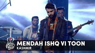 Kashmir | Mendah Ishq Vi Toon | Episode 6 | Pepsi Battle of the Bands | Season 2