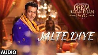 Jalte Diye Full Song (Audio) | Prem Ratan Dhan Payo | Salman Khan, Sonam Kapoor