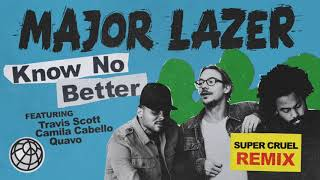 Major Lazer - Know No Better (feat. Travis Scott, Camila Cabello & Quavo) (SUPER CRUEL Remix)