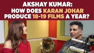 Akshay Kumar: 'How does Karan Johar produce 18-19 films a year?' #Kesari