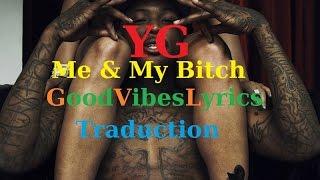 YG - Me & My Bitch Traduction Française