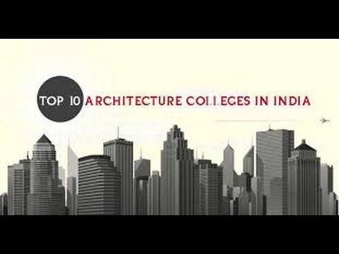 TOP TEN ARCHITECTURE COLLEGES IN INDIA