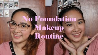 Everyday No Foundation Makeup Routine (TAGLISH) | Philippines