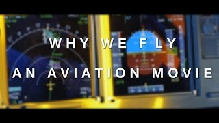 WHY WE FLY - An Aviation Movie [HD]