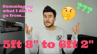 "Summing up how I went From 5ft 8"" to 6ft 2"""