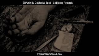 GOBLOCKS BAND || SI PUTIH ( VIDEO LIRIK )
