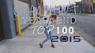 TOP 100 SONGS OF 2015 (Clean Chart Year End Top)