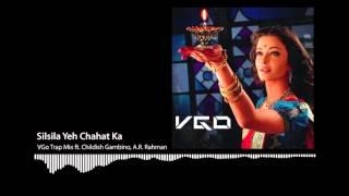 Download Silsila Yeh Chahat Ka (VGo Trap Mix ft. Childish Gambino, A.R. Rahman) 3Gp Mp4