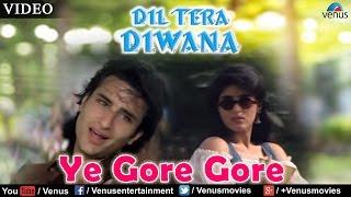 Ye Gore Gore (Dil Tera Deewana)