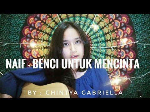 Naif Benci Untuk Mencinta Cover By Chintya Gabriella