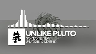 Unlike Pluto - Someone New (feat. Desi Valentine) [Monstercat Release]