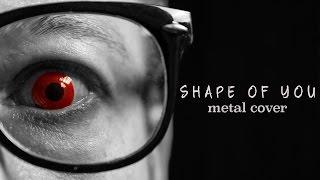 Ed Sheeran - Shape of You (metal cover by Leo Moracchioli)