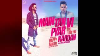 Mai Tan Vi Pyar Kardan | HAPPY RAIKOTI | LATEST PUNJABI SONG 2016 | YouTube