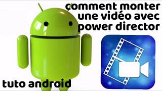 Comment monter une vidéo avec power director (tuto Android) full hd