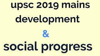 development and social progress :- upsc mains 2019