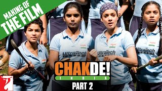 Making Of The Film | Chak De India | Part 2 | Shah Rukh Khan