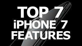 Top 7 iPhone 7 Features!