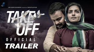 TAKE OFF - Official Trailer | Parvathy | Kunchacko Boban | Fahadh Fazil | Asif Ali