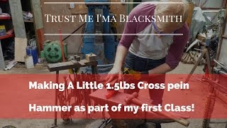 Making Little 1.5lbs Cross Pein Hammers as Part of My First Class! Trust Me I'ma Blacksmith
