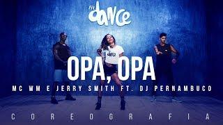 Opa Opa - MC WM e Jerry Smith feat. DJ Pernambuco (Coreografia) FitDance TV