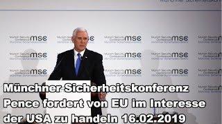 Münchner Sicherheitskonferenz Pence fordert von EU im Interesse der USA zu handeln 16.02.2019
