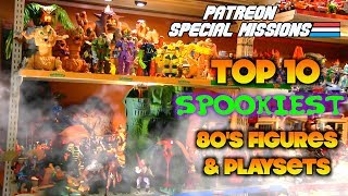 Patreon Special Missions: Top 10 Spookiest 80s Figures & Playsets