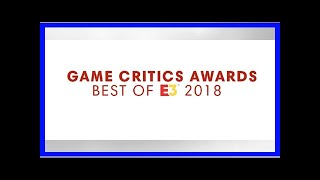 Breaking News | Game Critics Awards Best of E3 2018 Nominees Announced