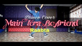 Main Tera Boyfriend  Dance Cover | Raabta | Arijit Singh | Neha Kakkar | Ajay Poptron | Latest 2017