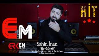 Şahin İnan Ey Gönül/officall video 2018