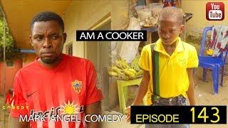AM A COOKER (Mark Angel Comedy) (Episode 143)