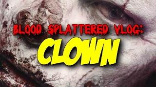 Clown (2016) - Blood Splattered Vlog (Horror Movie Review)