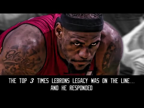 The top 3 times Lebron s legacy was on the line and he responded