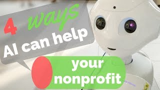 4 Ways Nonprofits Can Benefit From Artificial Intelligence
