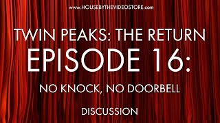 Twin Peaks: The Return Episode 16: No Knock No Doorbell Discussion