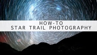 How-to Photographing Star &  Star Trails - Setup, Capture, Processing