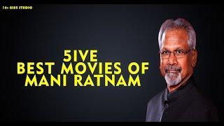 5ive Best movies of Mani Ratnam