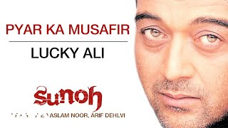 Pyar Ka Musafir - Sunoh | Lucky Ali | Official Hindi Pop Song