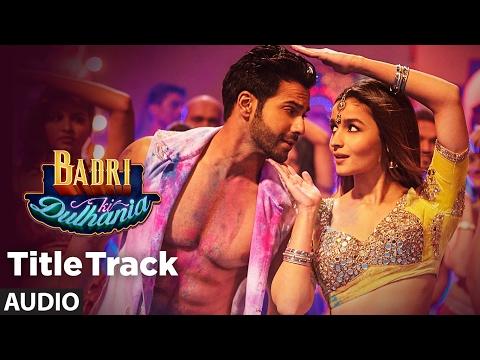Xxx Mp4 Badri Ki Dulhania Full Audio Song Varun Alia Tanishk Neha Monali Ikka Quot Badrinath Ki Dulhania Quot 3gp Sex