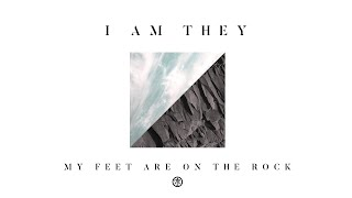 I AM THEY - My Feet Are on the Rock (Audio)