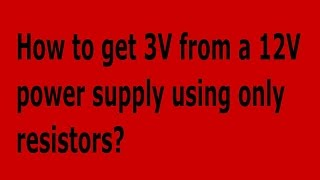 How to get 3 volts from a 12 volt power supply