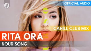 [Exclusive] Rita Ora - Your Song (Cahill Club Mix)