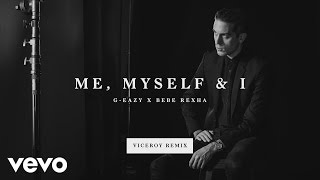 G-Eazy, Bebe Rexha - Me, Myself & I (Viceroy Remix)[Audio]