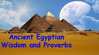 Ancient Egyptian Wisdom and Proverbs | Top 10 Ancient Egyptian Proverbs That Will Change Your Life