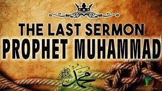 THE LAST SERMON OF PROPHET MOHAMMED ﷺ